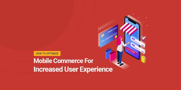 How To Optimize Mobile Commerce For Increased User Experience-iStarto